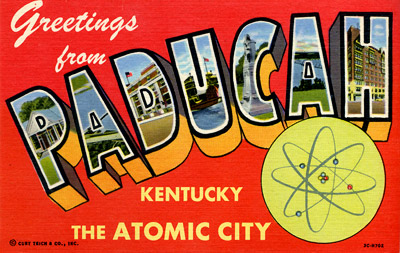 Greetings from Paducah, Kentucky, The Atomic City