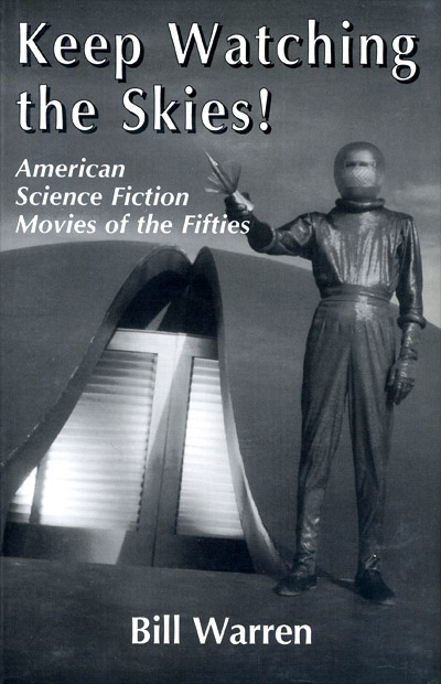 Keep Watching the Skies: American Science Fiction Movies of the Fifties by Bill Warren