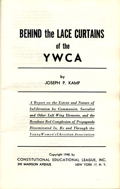 Behind the Lace Curtain of the YWCA: A Report on the Extent and Nature of Infiltration by Communist, Socialist and Other Left Wing Elements, and the Resultant Red Complexion of Propaganda Disseminated In, By and Through the Young Women's Christian Association by Joseph P. Kamp